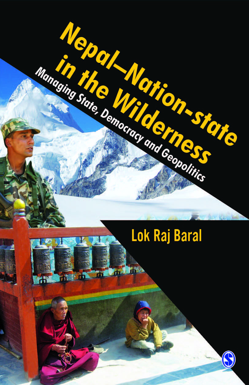 Nepal - Nation-state in the Wilderness: Managing State, Democracy and Geopolitics