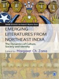 Emerging Literatures From Northeast India: The Dynamics Of Culture, Society And Identity