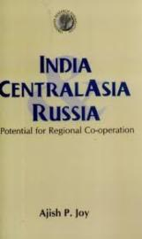 India Central Asia Russia: Potential for Regional Co-operation