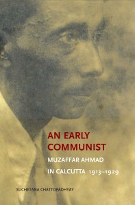 An Early Communist: Muzaffar Ahmad in Calcutta, 1913–1929