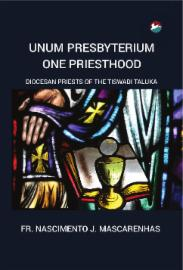 Unum Presbyterium One Priesthood: Diocesan Priests of the Tiswadi Taluka