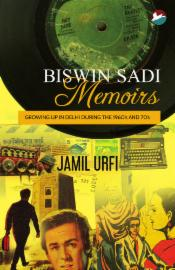Biswin Sadi Memoirs: Growing Up In Delhi During The 1960's and 70's